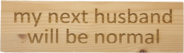 MemoryGift: Houten Tekst Bord: My next husband will be normal